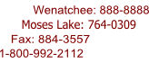 Wenatchee: 888-8888; Moses Lake: 764-0309; Fax: 884-3557; 1-800-992-2112